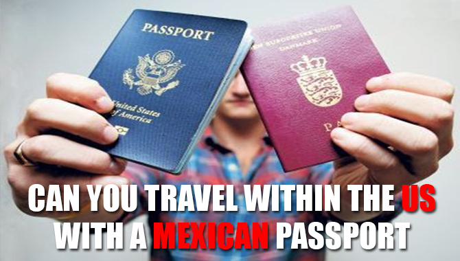 Can you travel within the US with a Mexican passport