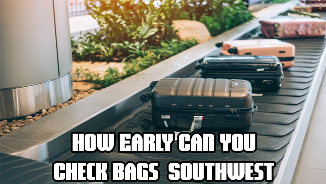 How Early Can You Check Bags Southwest