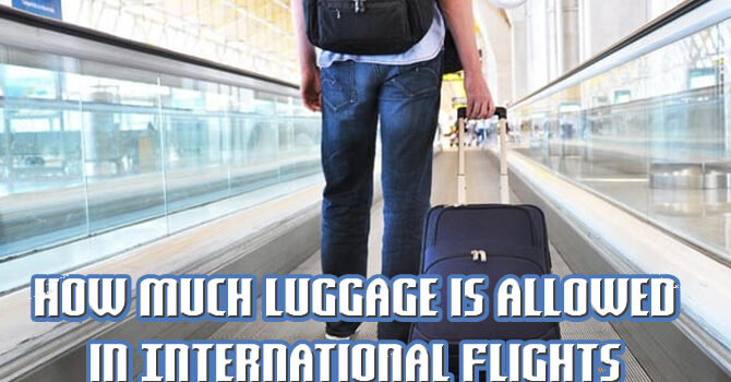 How Much Luggage is allowed in International Flights