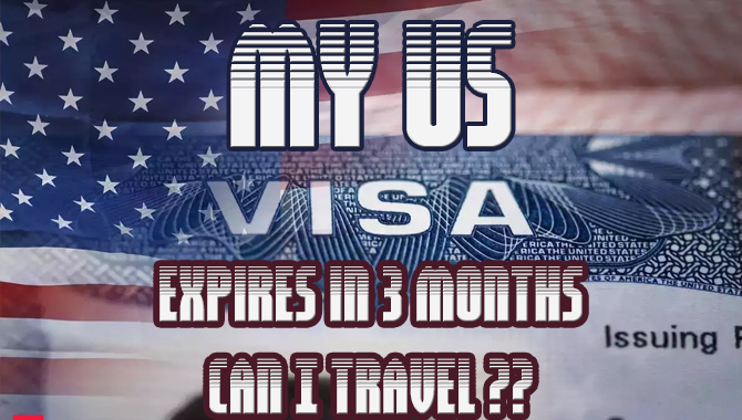 My US visa expires in 3 months can I travel