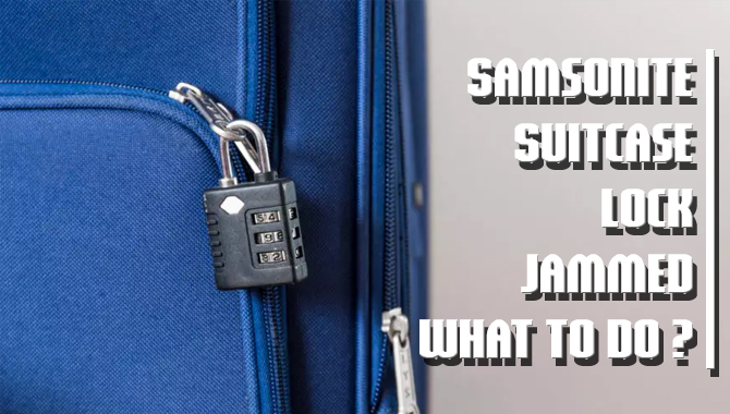 Samsonite Suitcase Lock Jammed- What to Do