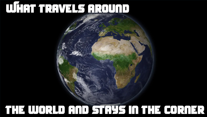 What travels around the world and stays in the corner