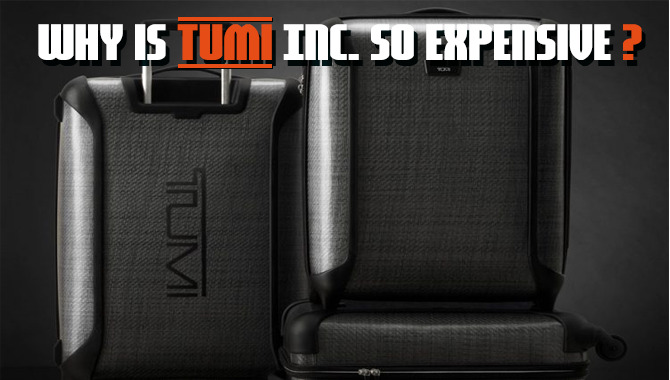 Why is Tumi Inc. so expensive